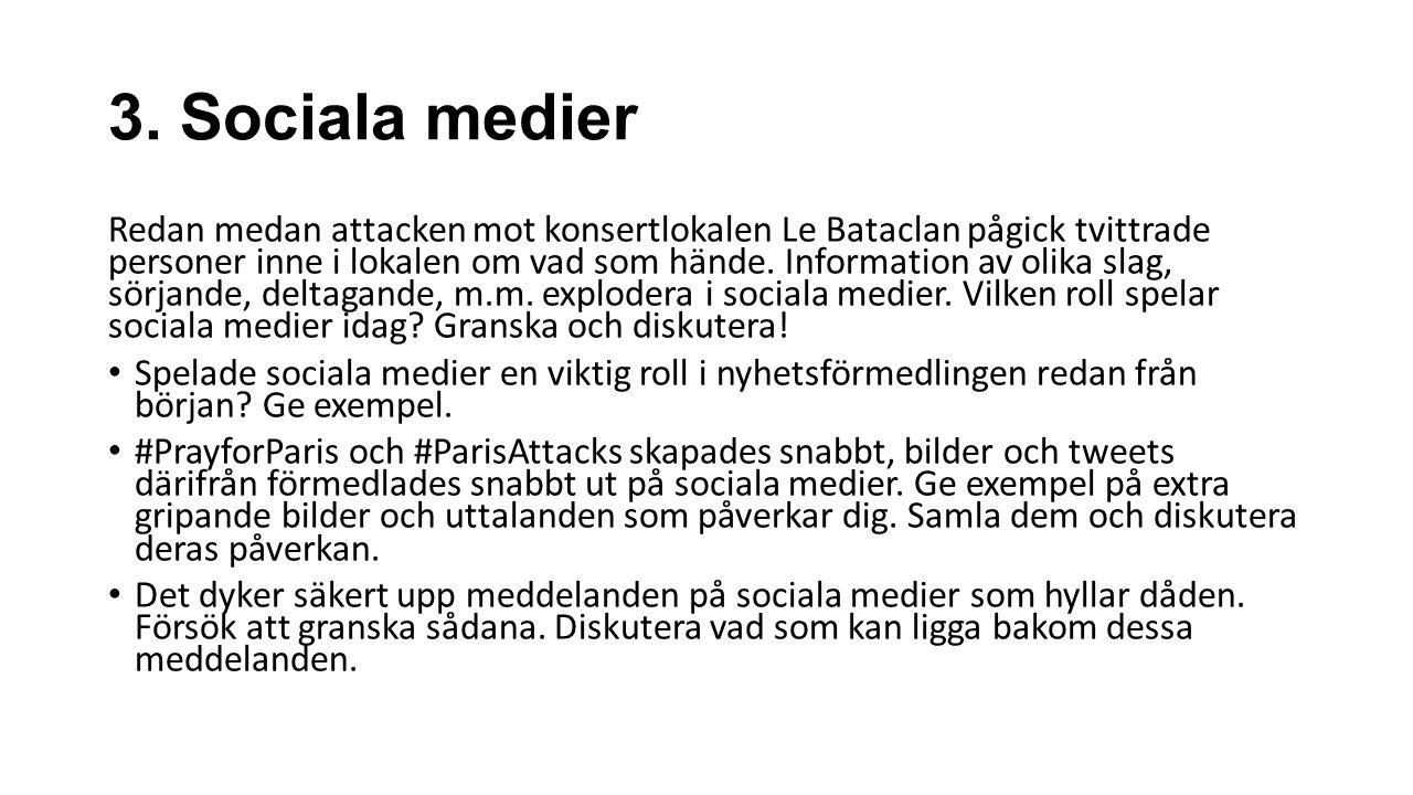 3. Sociala medier Redan medan attacken mot konsertlokalen Le Bataclan pågick tvittrade personer inne i lokalen om vad som hände. Information av olika