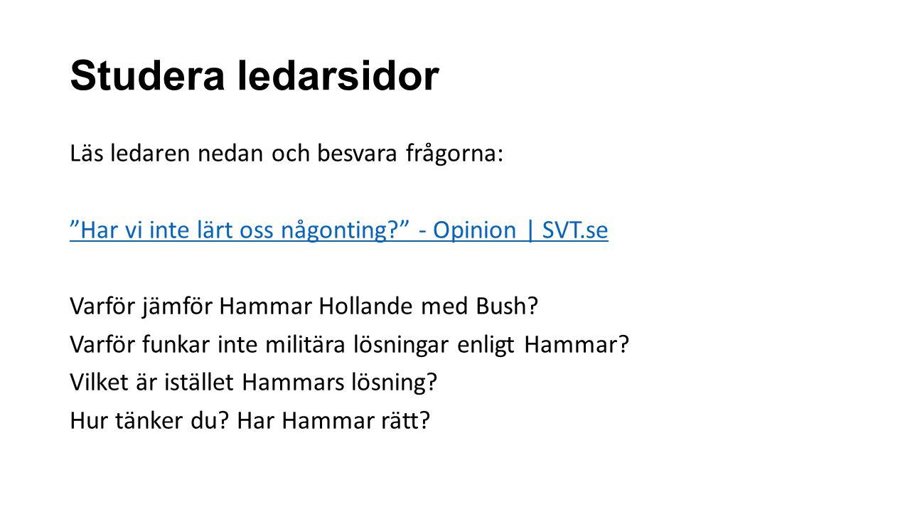 Studera ledarsidor Läs ledaren nedan och besvara frågorna: Har vi inte lärt oss någonting - Opinion | SVT.se Varför jämför Hammar Hollande med Bush.