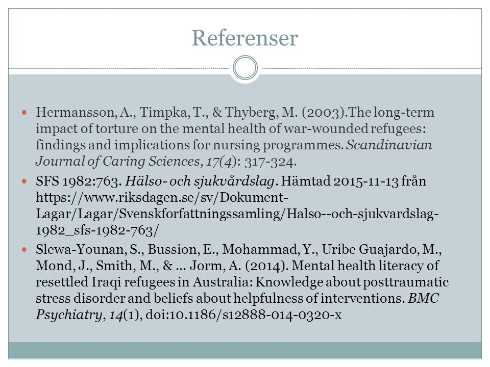 Referenser Hermansson, A., Timpka, T., & Thyberg, M. (2003).The long-term impact of torture on the mental health of war-wounded refugees: findings and