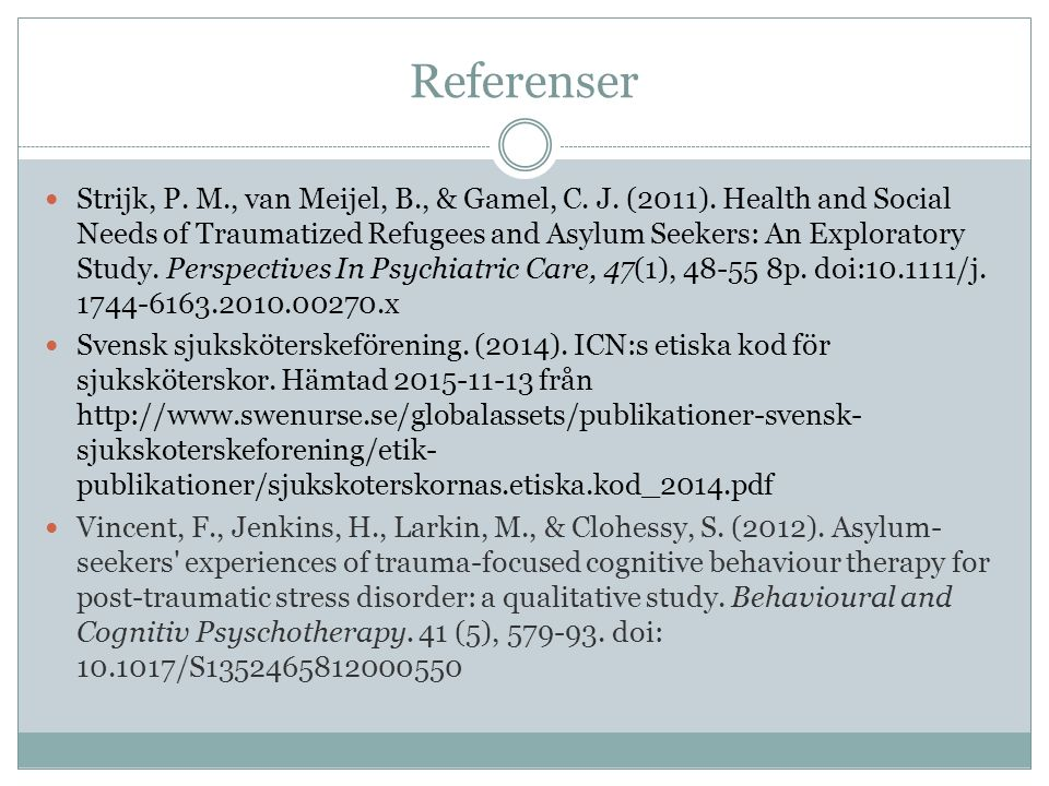 Referenser Strijk, P. M., van Meijel, B., & Gamel, C. J. (2011). Health and Social Needs of Traumatized Refugees and Asylum Seekers: An Exploratory St