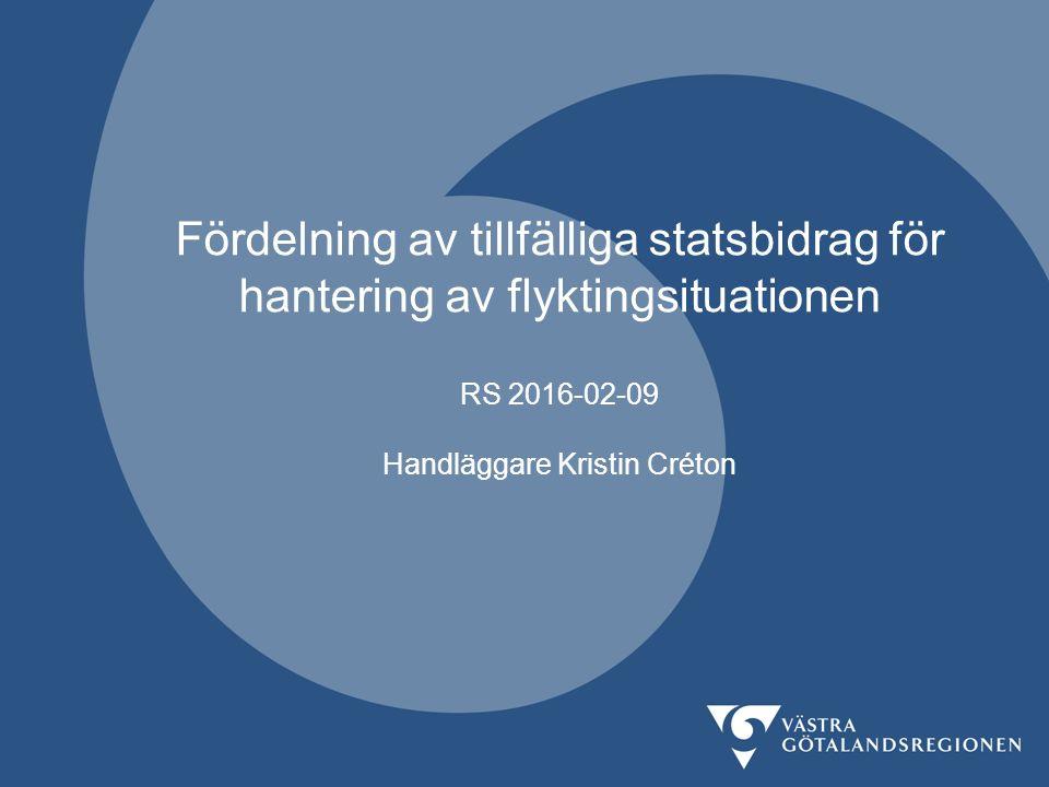 Fördelning av tillfälliga statsbidrag för hantering av flyktingsituationen RS 2016-02-09 Handläggare Kristin Créton