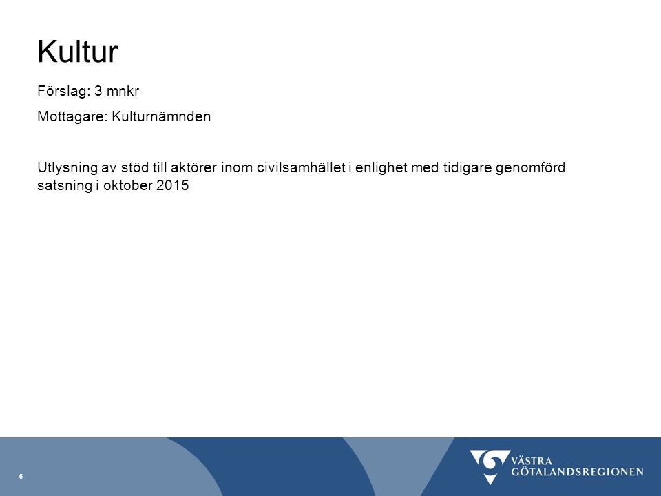 Kultur Förslag: 3 mnkr Mottagare: Kulturnämnden Utlysning av stöd till aktörer inom civilsamhället i enlighet med tidigare genomförd satsning i oktober 2015 6