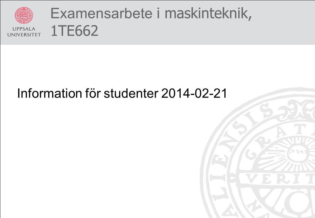 Information för studenter 2014-02-21 Examensarbete i maskinteknik, 1TE662
