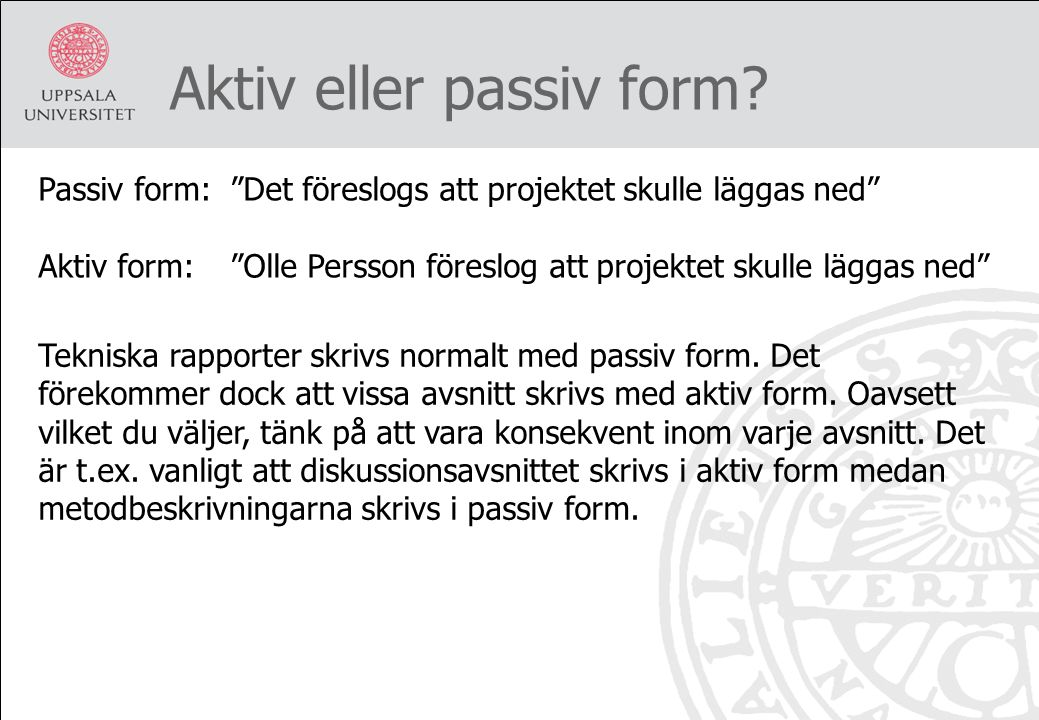"""Aktiv eller passiv form? Passiv form:""""Det föreslogs att projektet skulle läggas ned"""" Aktiv form:""""Olle Persson föreslog att projektet skulle läggas ned"""