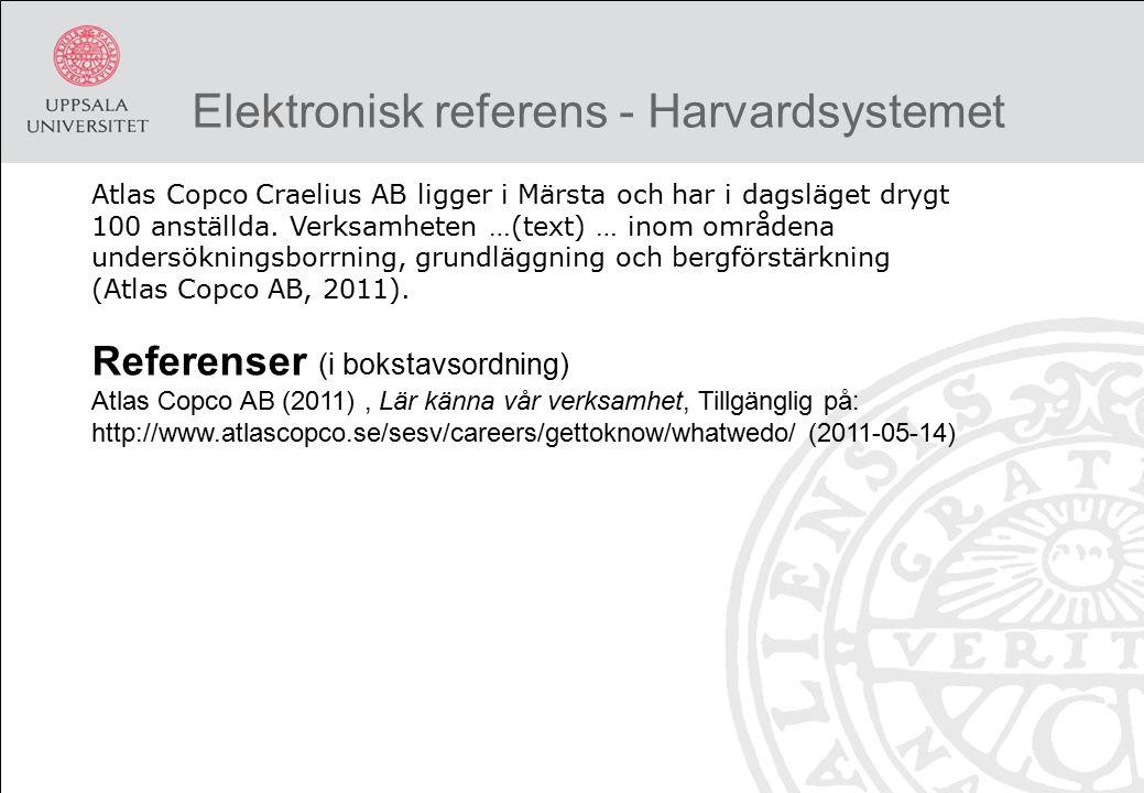 Elektronisk referens - Harvardsystemet Atlas Copco Craelius AB ligger i Märsta och har i dagsläget drygt 100 anställda. Verksamheten …(text) … inom om