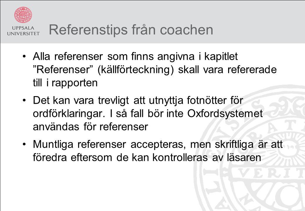 Referenstips från coachen Alla referenser som finns angivna i kapitlet Referenser (källförteckning) skall vara refererade till i rapporten Det kan vara trevligt att utnyttja fotnötter för ordförklaringar.