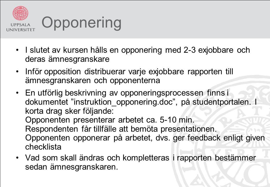 Opponering I slutet av kursen hålls en opponering med 2-3 exjobbare och deras ämnesgranskare Inför opposition distribuerar varje exjobbare rapporten t