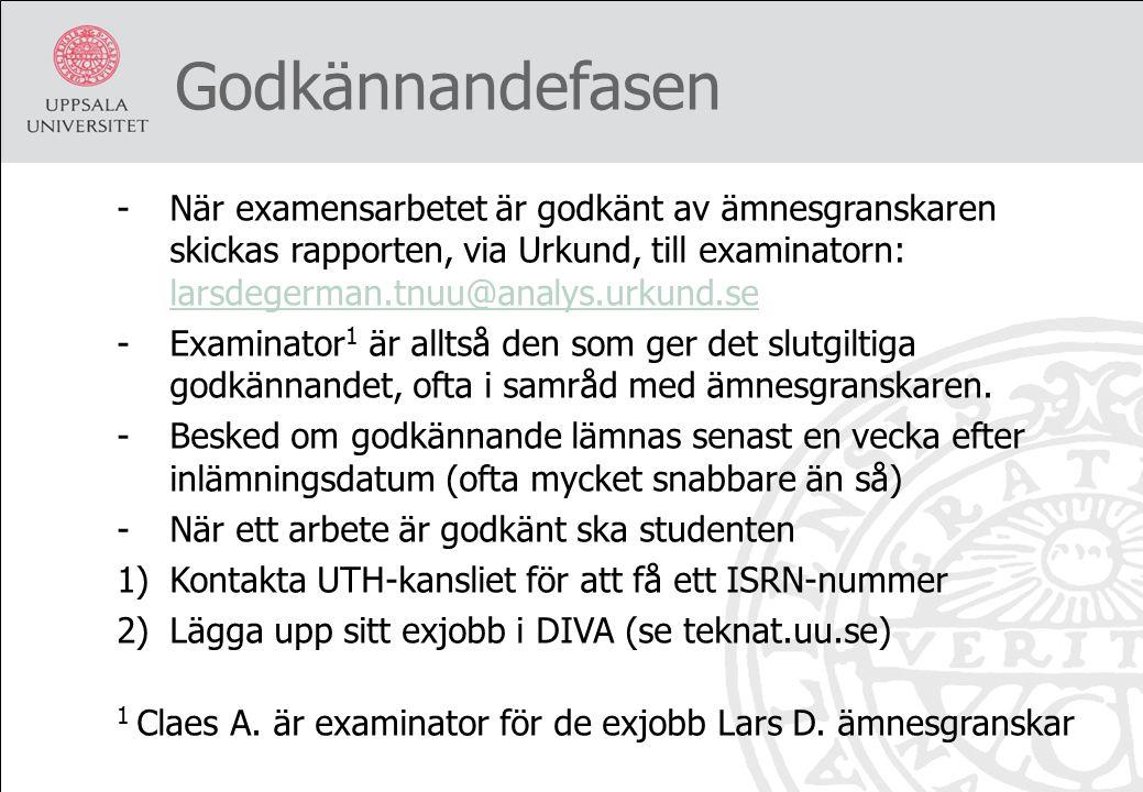 Godkännandefasen -När examensarbetet är godkänt av ämnesgranskaren skickas rapporten, via Urkund, till examinatorn: larsdegerman.tnuu@analys.urkund.se larsdegerman.tnuu@analys.urkund.se -Examinator 1 är alltså den som ger det slutgiltiga godkännandet, ofta i samråd med ämnesgranskaren.