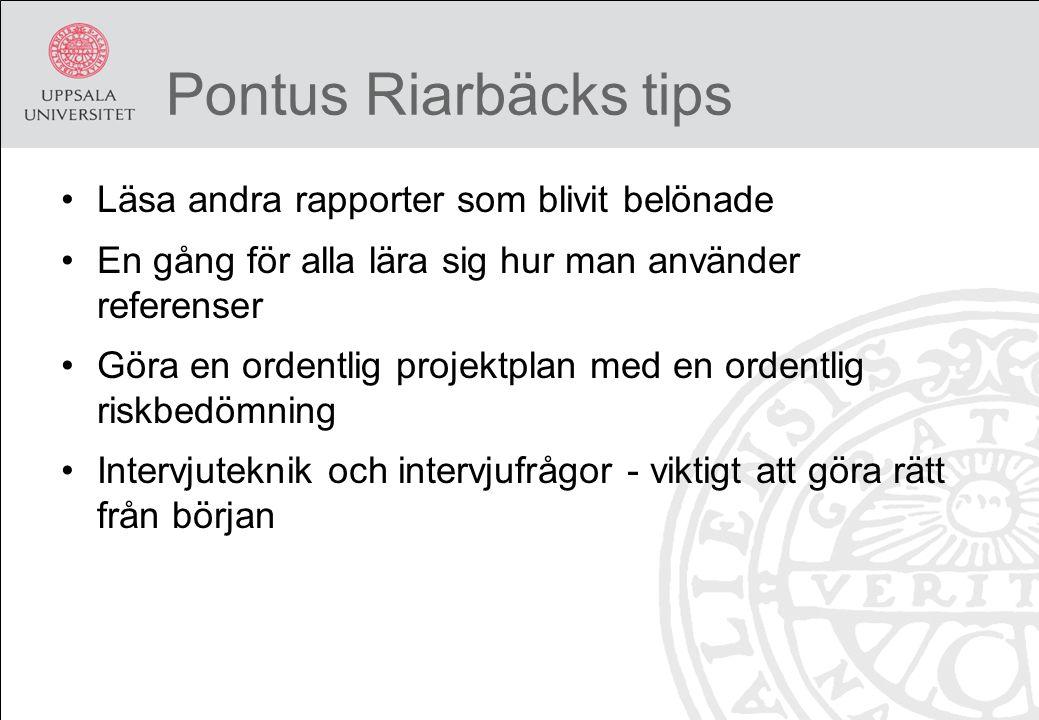 Pontus Riarbäcks tips Läsa andra rapporter som blivit belönade En gång för alla lära sig hur man använder referenser Göra en ordentlig projektplan med en ordentlig riskbedömning Intervjuteknik och intervjufrågor - viktigt att göra rätt från början