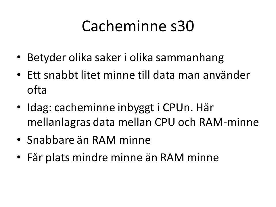 Cacheminne s30 Betyder olika saker i olika sammanhang Ett snabbt litet minne till data man använder ofta Idag: cacheminne inbyggt i CPUn.