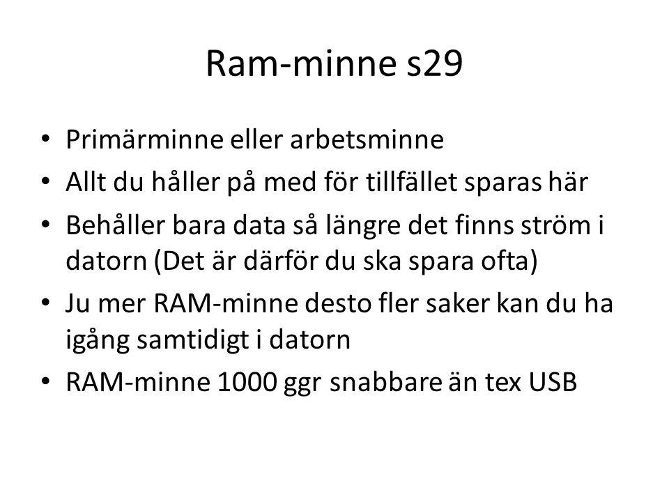 RAM: DIMM / SIMM minne s29 Dual In-line Memory Module Dubbelt så bredda datakanaler jämfört med SIMM-minne DIMM används ofta till 64-bitar Idag: är RAM-minnen av oftast av typen DDR3