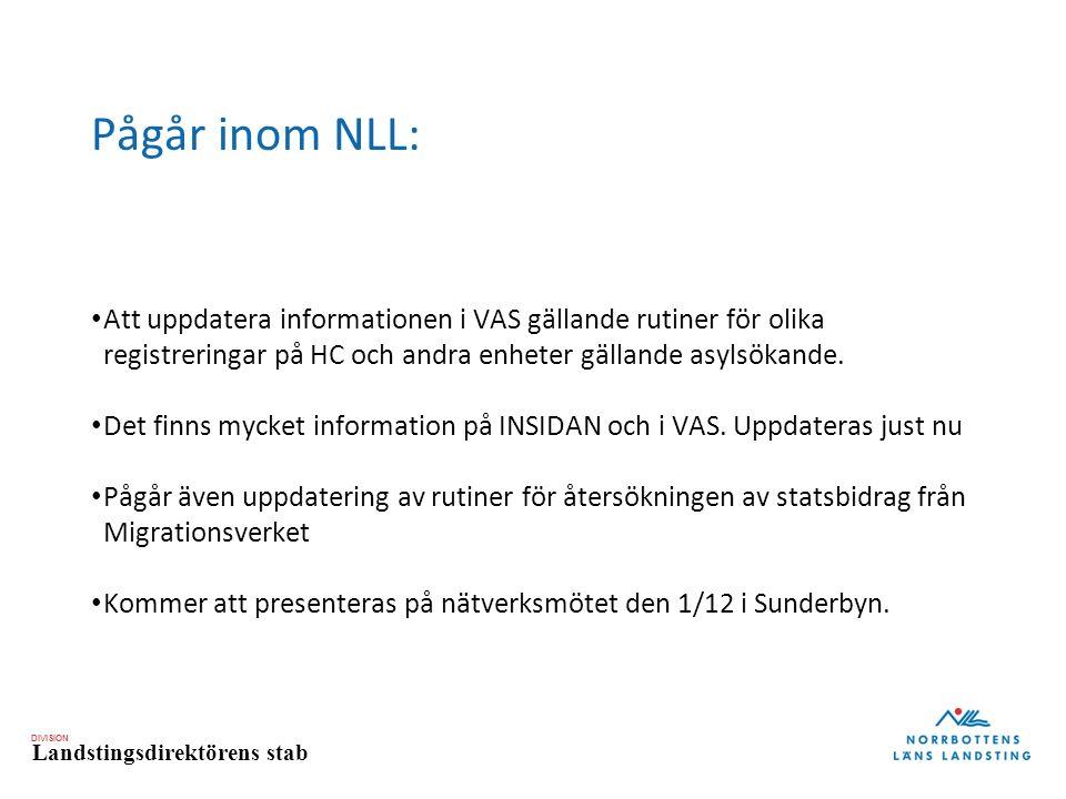 DIVISION Landstingsdirektörens stab Pågår inom NLL: Att uppdatera informationen i VAS gällande rutiner för olika registreringar på HC och andra enheter gällande asylsökande.