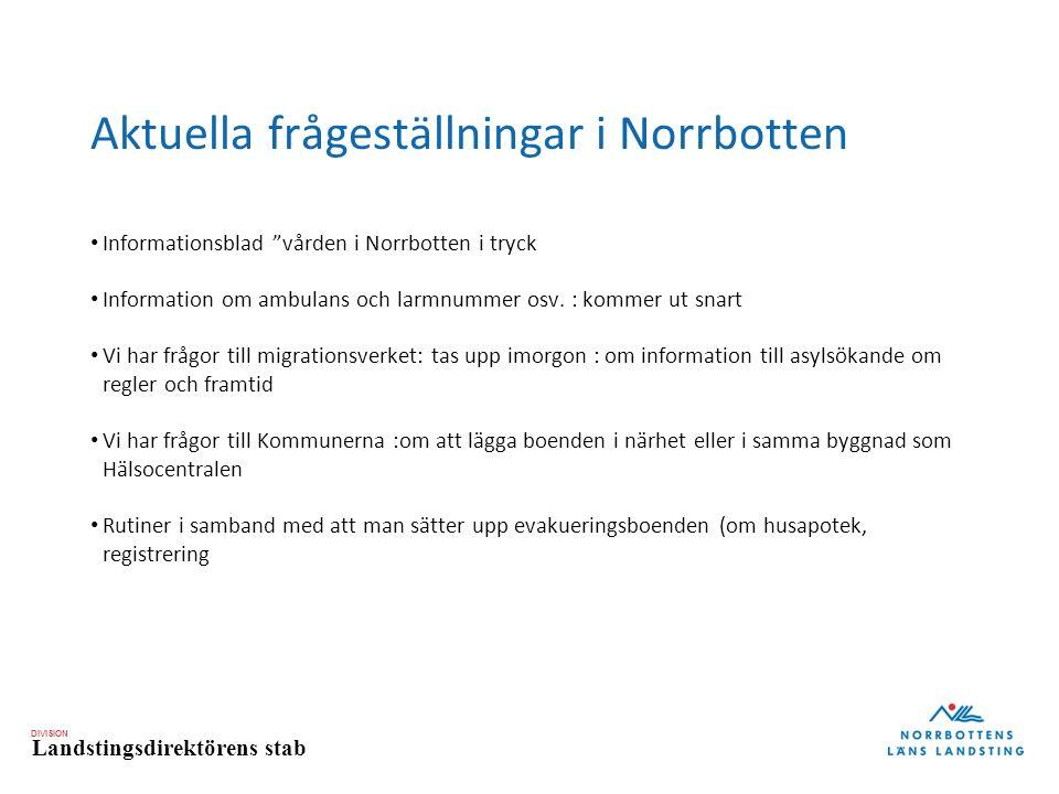 DIVISION Landstingsdirektörens stab Aktuella frågeställningar i Norrbotten Informationsblad vården i Norrbotten i tryck Information om ambulans och larmnummer osv.