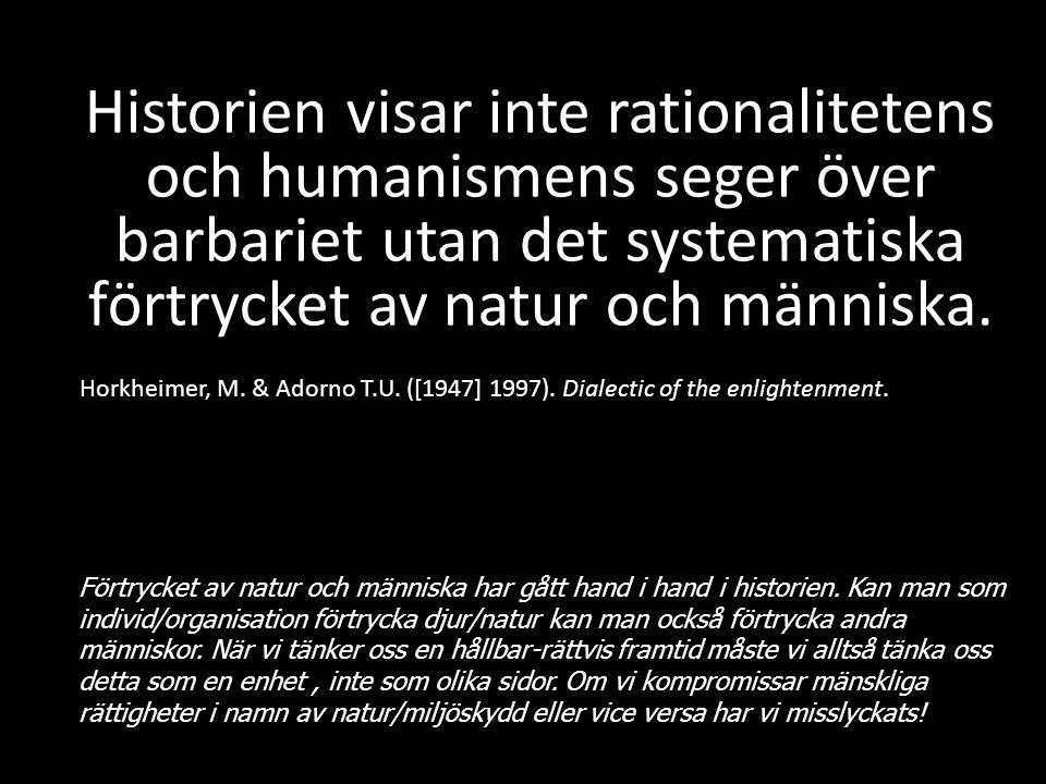 Historien visar inte rationalitetens och humanismens seger över barbariet utan det systematiska förtrycket av natur och människa.