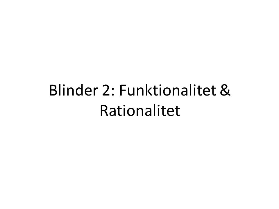 Blinder 2: Funktionalitet & Rationalitet