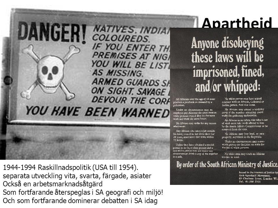 Apartheid 1944-1994 Raskillnadspolitik (USA till 1954).