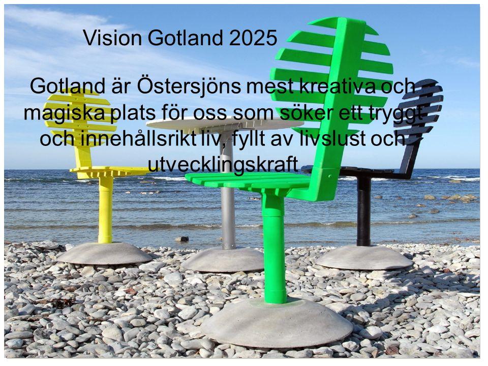 Vision 2025 Vision Gotland 2025 Gotland är Östersjöns mest kreativa och magiska plats för oss som söker ett tryggt och innehållsrikt liv, fyllt av livslust och utvecklingskraft