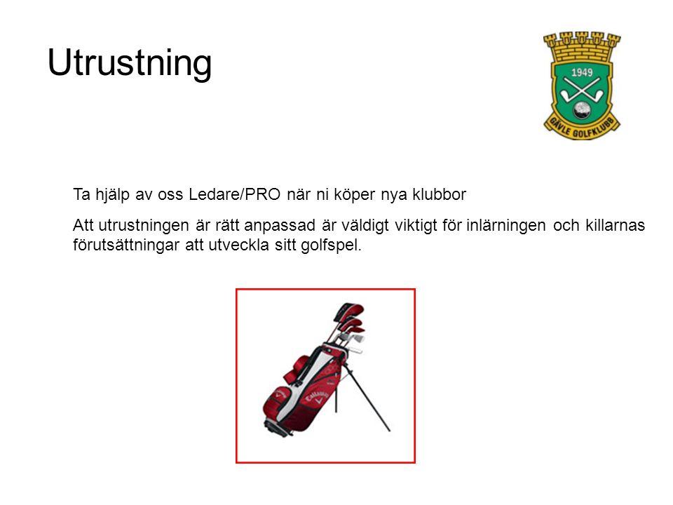 Utrustning Ta hjälp av oss Ledare/PRO när ni köper nya klubbor Att utrustningen är rätt anpassad är väldigt viktigt för inlärningen och killarnas förutsättningar att utveckla sitt golfspel.
