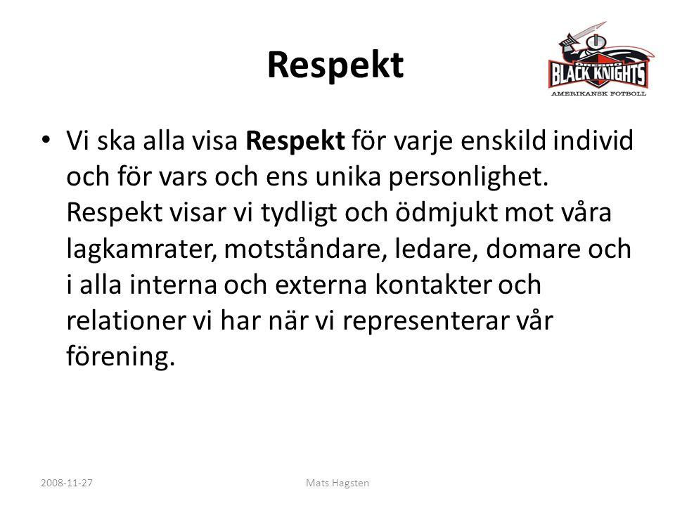 Respekt Vi ska alla visa Respekt för varje enskild individ och för vars och ens unika personlighet. Respekt visar vi tydligt och ödmjukt mot våra lagk