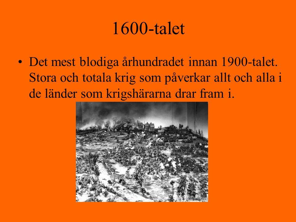1600-talet Det mest blodiga århundradet innan 1900-talet. Stora och totala krig som påverkar allt och alla i de länder som krigshärarna drar fram i.