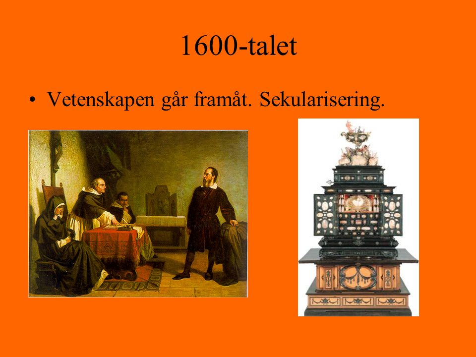 1600-talet Vetenskapen går framåt. Sekularisering.