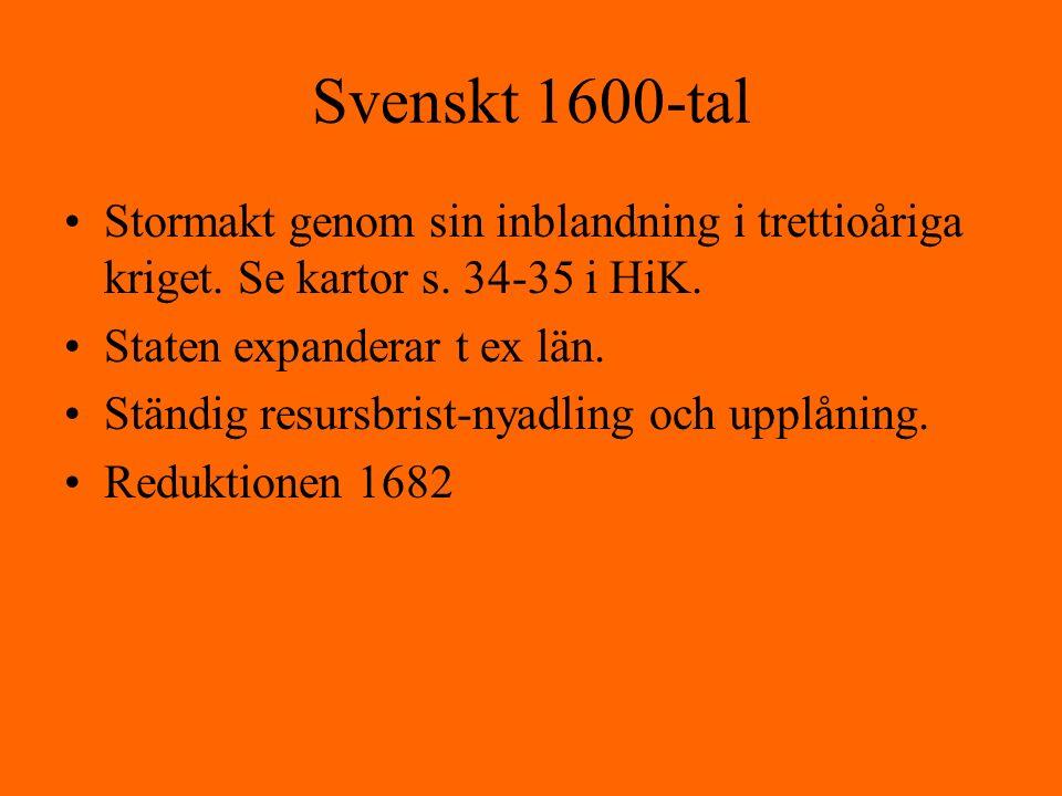 Svenskt 1600-tal Stormakt genom sin inblandning i trettioåriga kriget. Se kartor s. 34-35 i HiK. Staten expanderar t ex län. Ständig resursbrist-nyadl