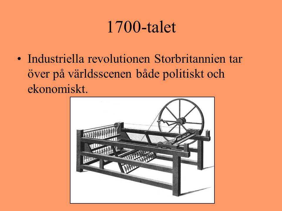 1700-talet Industriella revolutionen Storbritannien tar över på världsscenen både politiskt och ekonomiskt.