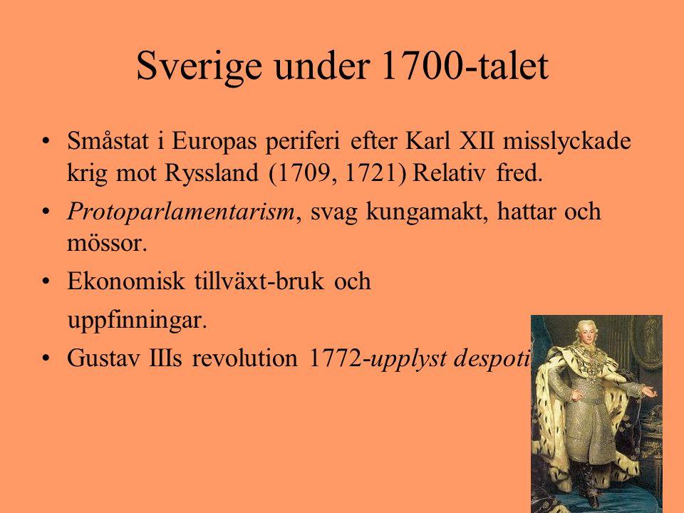 Sverige under 1700-talet Småstat i Europas periferi efter Karl XII misslyckade krig mot Ryssland (1709, 1721) Relativ fred. Protoparlamentarism, svag