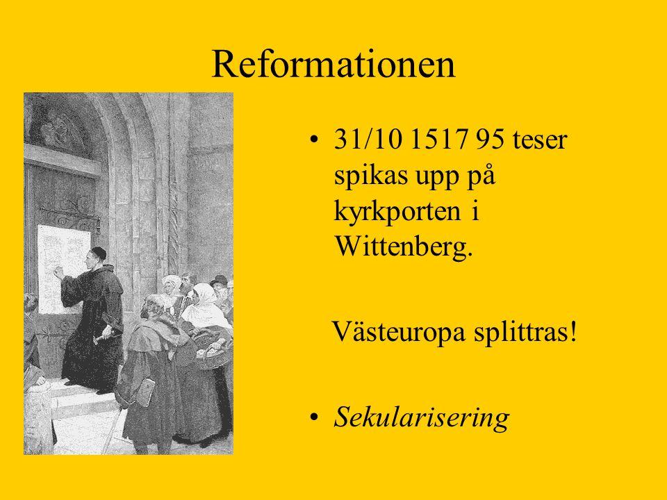 Reformationen 31/10 1517 95 teser spikas upp på kyrkporten i Wittenberg. Västeuropa splittras! Sekularisering
