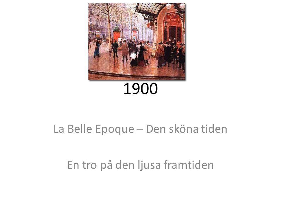 1900 La Belle Epoque – Den sköna tiden En tro på den ljusa framtiden