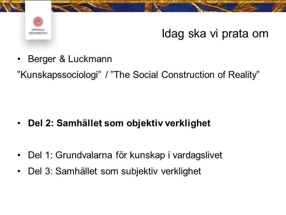 Idag ska vi prata om Berger & Luckmann Kunskapssociologi / The Social Construction of Reality Del 2: Samhället som objektiv verklighet Del 1: Grundvalarna för kunskap i vardagslivet Del 3: Samhället som subjektiv verklighet