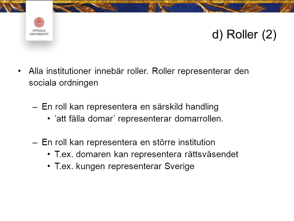 d) Roller (2) Alla institutioner innebär roller.