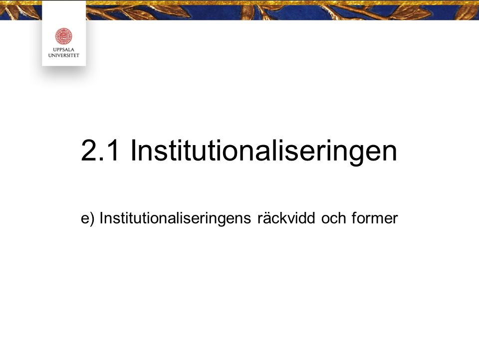 2.1 Institutionaliseringen e) Institutionaliseringens räckvidd och former