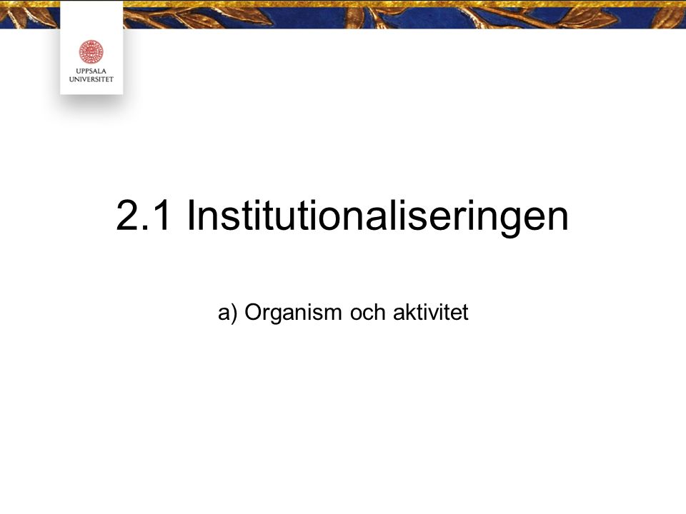 2.1 Institutionaliseringen a) Organism och aktivitet