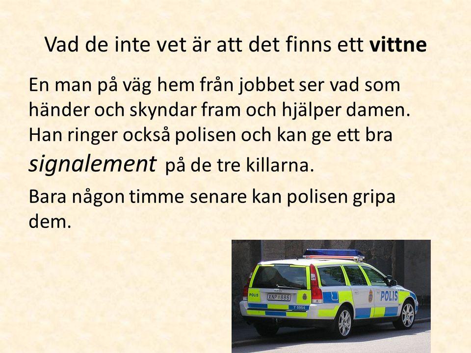 Vad de inte vet är att det finns ett vittne En man på väg hem från jobbet ser vad som händer och skyndar fram och hjälper damen.
