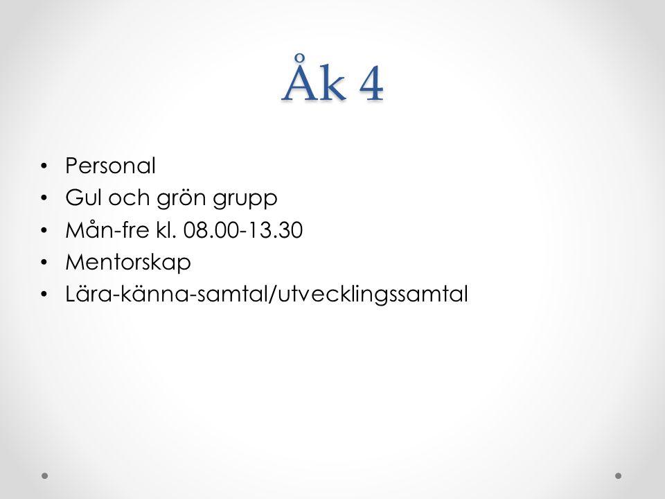Åk 4 Personal Gul och grön grupp Mån-fre kl. 08.00-13.30 Mentorskap Lära-känna-samtal/utvecklingssamtal