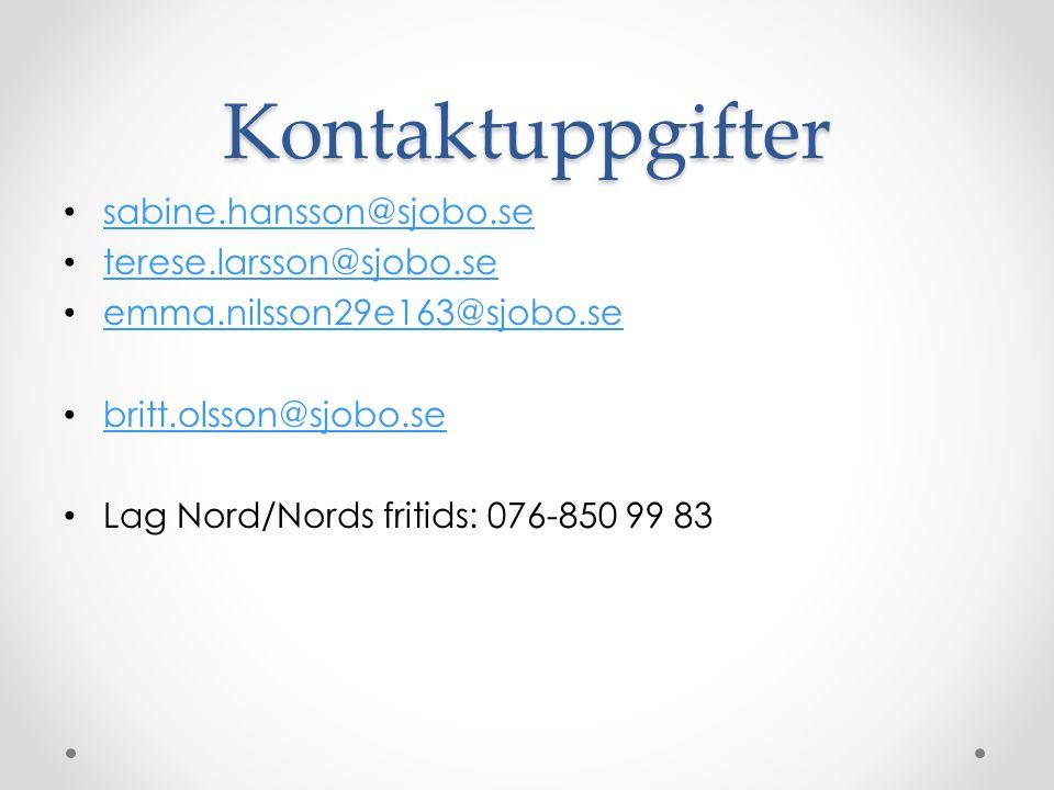 Kontaktuppgifter sabine.hansson@sjobo.se terese.larsson@sjobo.se emma.nilsson29e163@sjobo.se britt.olsson@sjobo.se Lag Nord/Nords fritids: 076-850 99