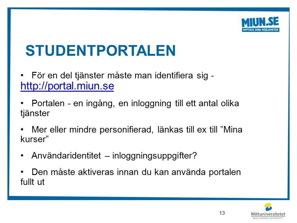 STUDENTPORTALEN För en del tjänster måste man identifiera sig - http://portal.miun.se http://portal.miun.se Portalen - en ingång, en inloggning till ett antal olika tjänster Mer eller mindre personifierad, länkas till ex till Mina kurser Användaridentitet – inloggningsuppgifter.