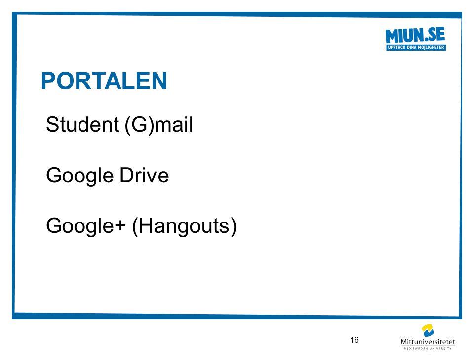 PORTALEN Student (G)mail Google Drive Google+ (Hangouts) 16