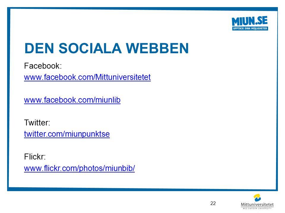DEN SOCIALA WEBBEN Facebook: www.facebook.com/Mittuniversitetet www.facebook.com/miunlib Twitter: twitter.com/miunpunktse Flickr: www.flickr.com/photos/miunbib/ 22