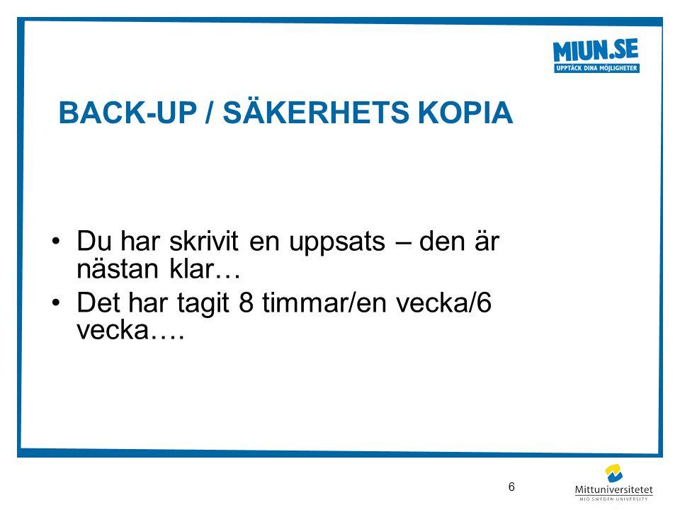 BACK-UP / SÄKERHETS KOPIA Du har skrivit en uppsats – den är nästan klar… Det har tagit 8 timmar/en vecka/6 vecka….