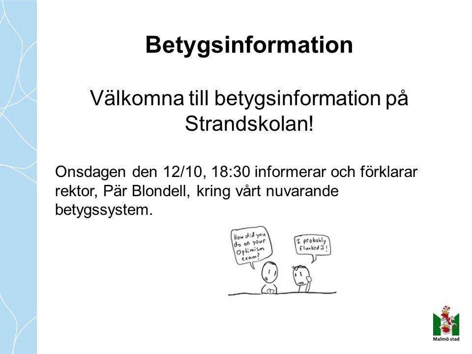 Betygsinformation Välkomna till betygsinformation på Strandskolan! Onsdagen den 12/10, 18:30 informerar och förklarar rektor, Pär Blondell, kring vårt