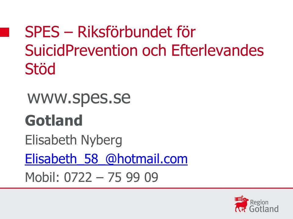 SPES – Riksförbundet för SuicidPrevention och Efterlevandes Stöd Gotland Elisabeth Nyberg Elisabeth_58_@hotmail.com Mobil: 0722 – 75 99 09 www.spes.se