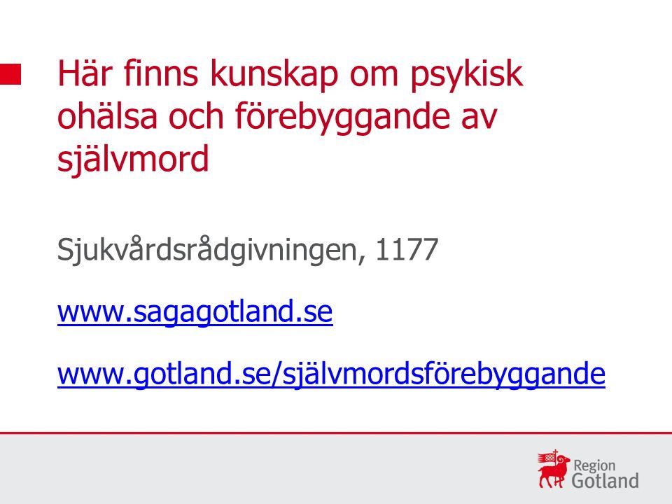 Sjukvårdsrådgivningen, 1177 www.sagagotland.se www.gotland.se/självmordsförebyggande Här finns kunskap om psykisk ohälsa och förebyggande av självmord