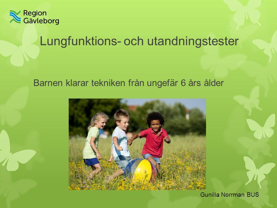 Gunilla Norrman BUS Lungfunktions- och utandningstester Barnen klarar tekniken från ungefär 6 års ålder