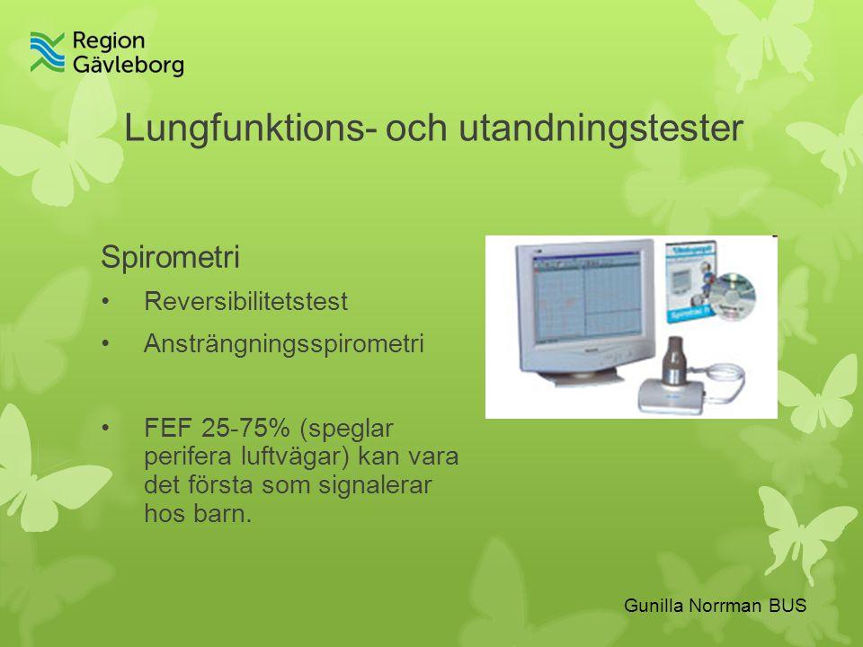 Gunilla Norrman BUS Lungfunktions- och utandningstester Spirometri Reversibilitetstest Ansträngningsspirometri FEF 25-75% (speglar perifera luftvägar) kan vara det första som signalerar hos barn.