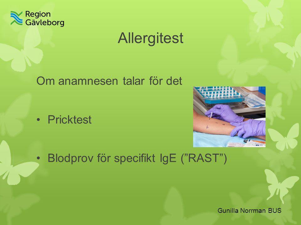Gunilla Norrman BUS Allergitest Om anamnesen talar för det Pricktest Blodprov för specifikt IgE ( RAST )