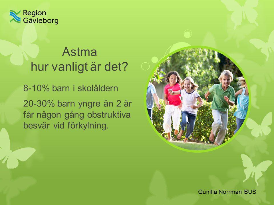 Gunilla Norrman BUS Astma hur vanligt är det.