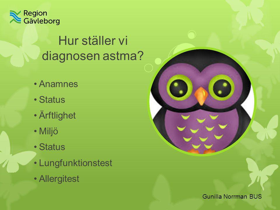 Gunilla Norrman BUS Hur ställer vi diagnosen astma.
