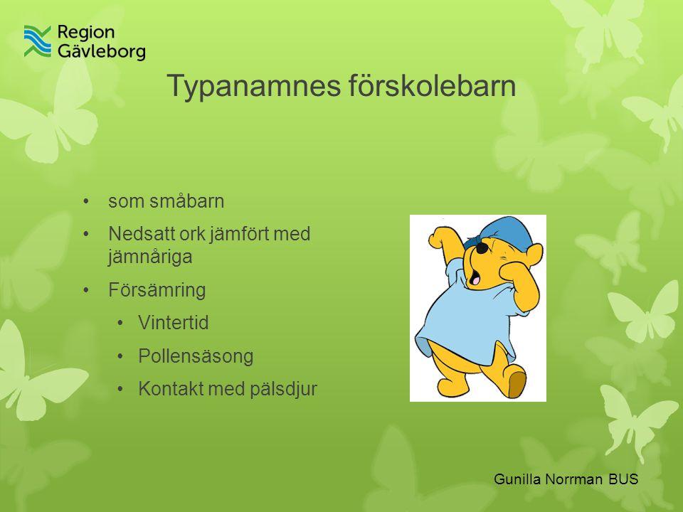 Gunilla Norrman BUS Typanamnes förskolebarn som småbarn Nedsatt ork jämfört med jämnåriga Försämring Vintertid Pollensäsong Kontakt med pälsdjur